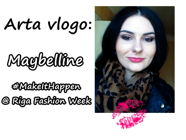 Riga Fashion Week x Maybelline Make It Happen diena | VIDEO